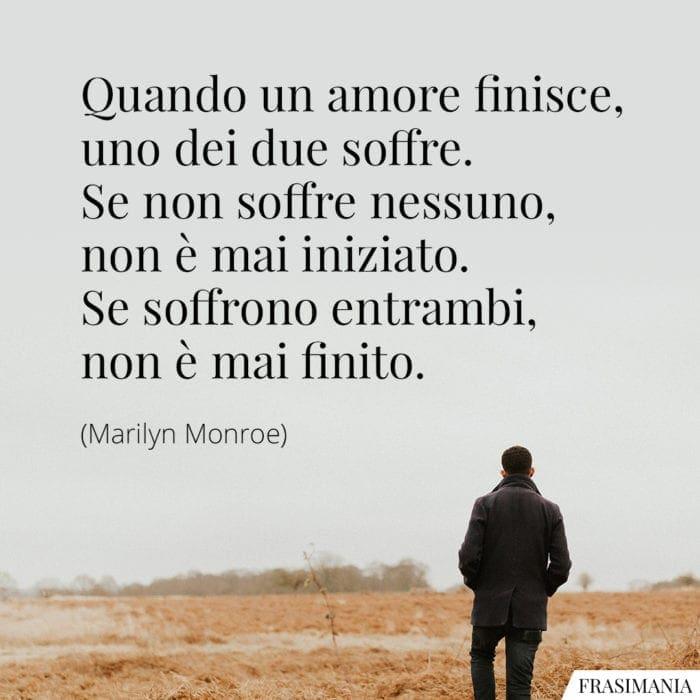 Frasi amore finisce soffre Monroe