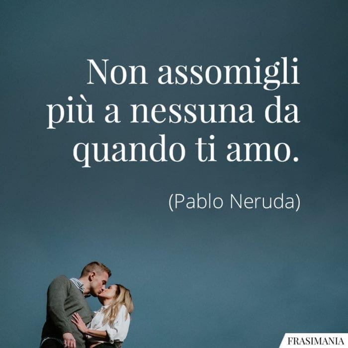 Frasi assomigli nessuna amo Neruda