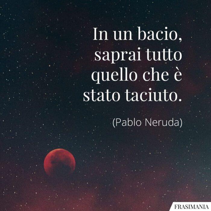 Frasi bacio saprai taciuto Neruda
