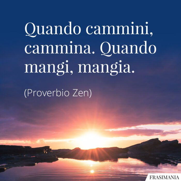 Frasi cammina mangia proverbio Zen