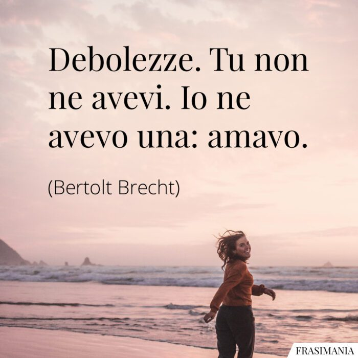 Frasi debolezze amavo Brecht
