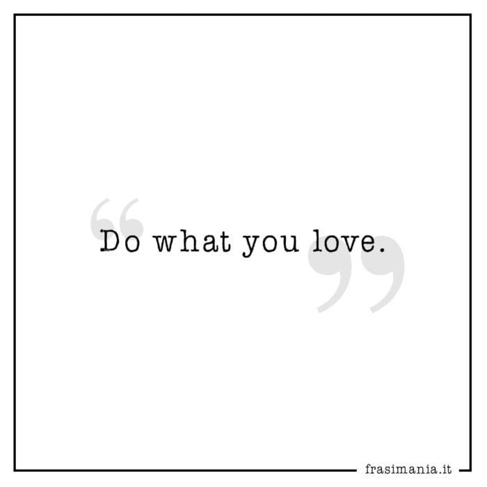 Frasi do what love