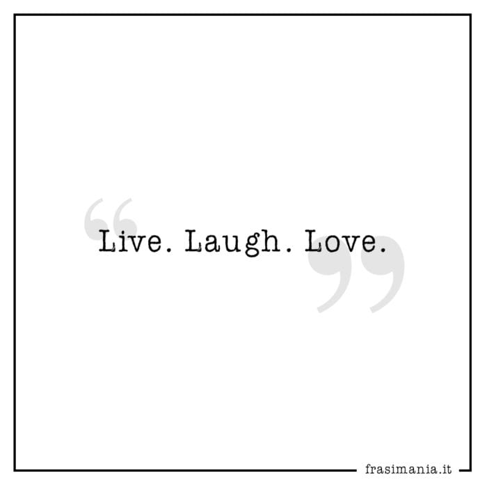 Frasi live laugh love