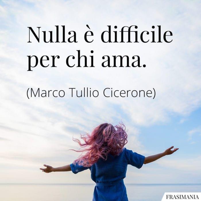Frasi nulla difficile ama Cicerone