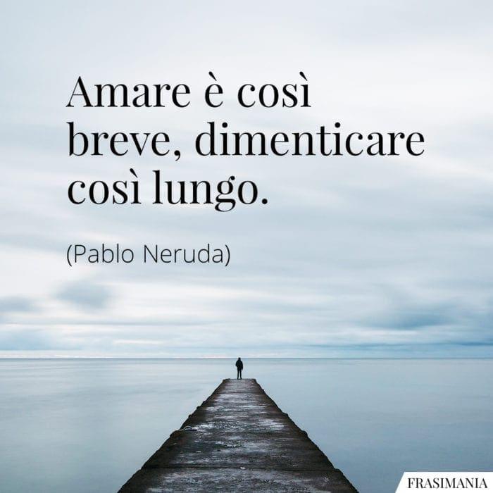 Frasi amare breve dimenticare lungo Neruda