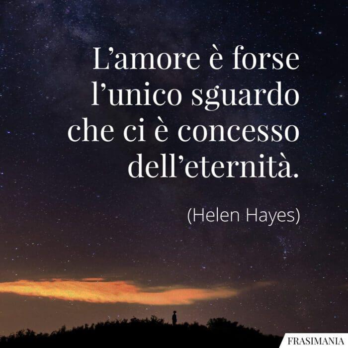 Frasi amore unico sguardo eternità Hayes