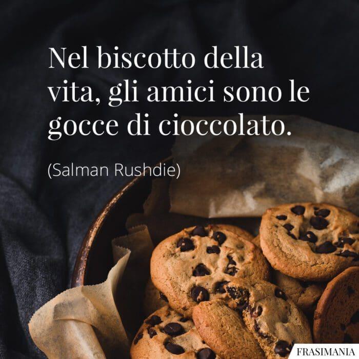 Frasi biscotto amici cioccolato Rushdie