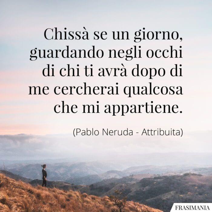 Frasi guardando occhi appartiene Neruda