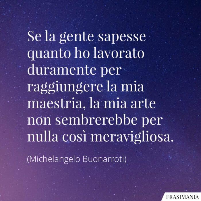 Frasi lavorato duramente arte Michelangelo