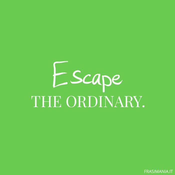 Frasi inglese Instagram escape ordinary