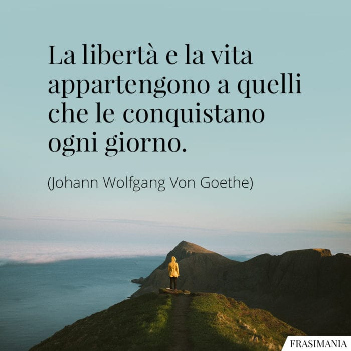 Frasi libertà vita conquistano Goethe