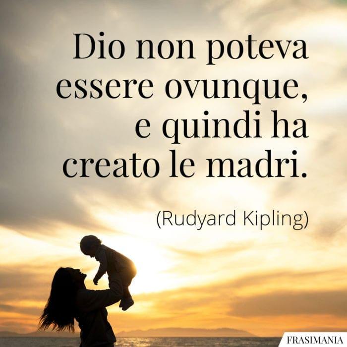 Frasi Dio ovunque madri Kipling