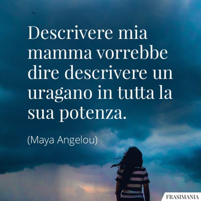 Frasi mamma uragano Angelou
