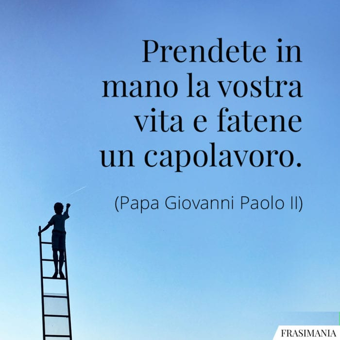 Frasi vita capolavoro Giovanni Paolo