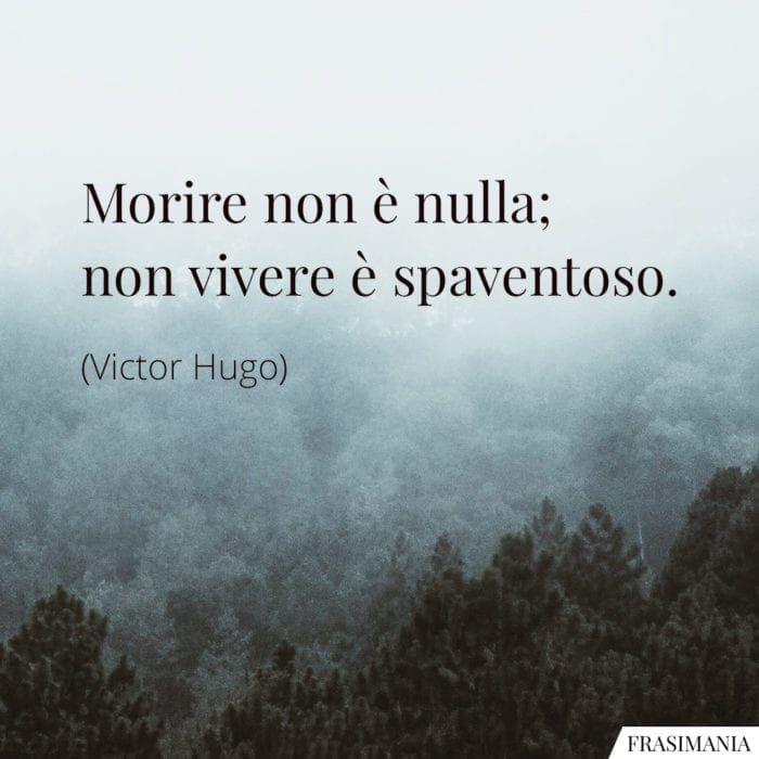 Frasi morire vivere spaventoso Hugo