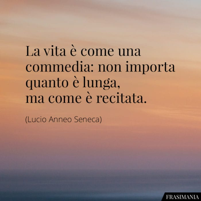 Frasi vita commedia recitata Seneca