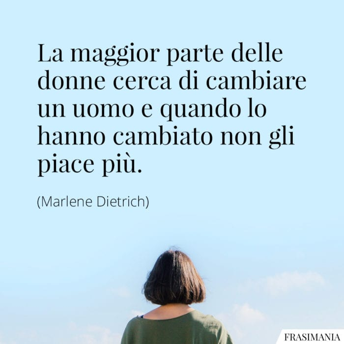 Frasi donne cambiare uomo Dietrich