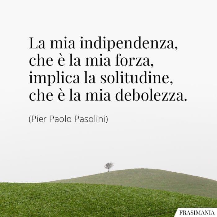 Frasi indipendenza solitudine Pasolini