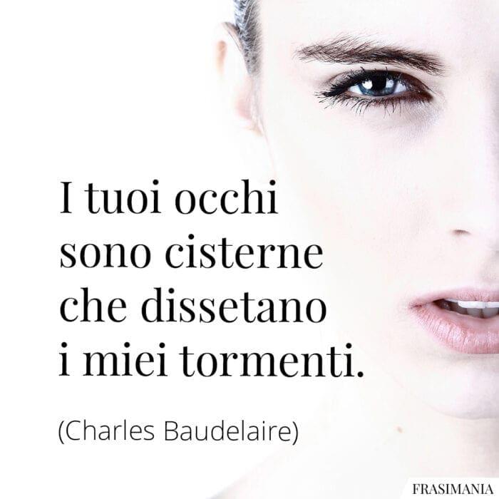Frasi occhi cisterne tormenti Baudelaire