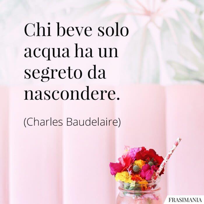 Frasi beve acqua segreto Baudelaire