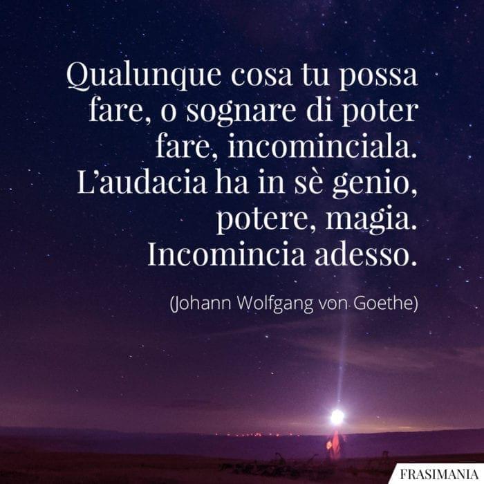 Frasi sognare incomincia Goethe