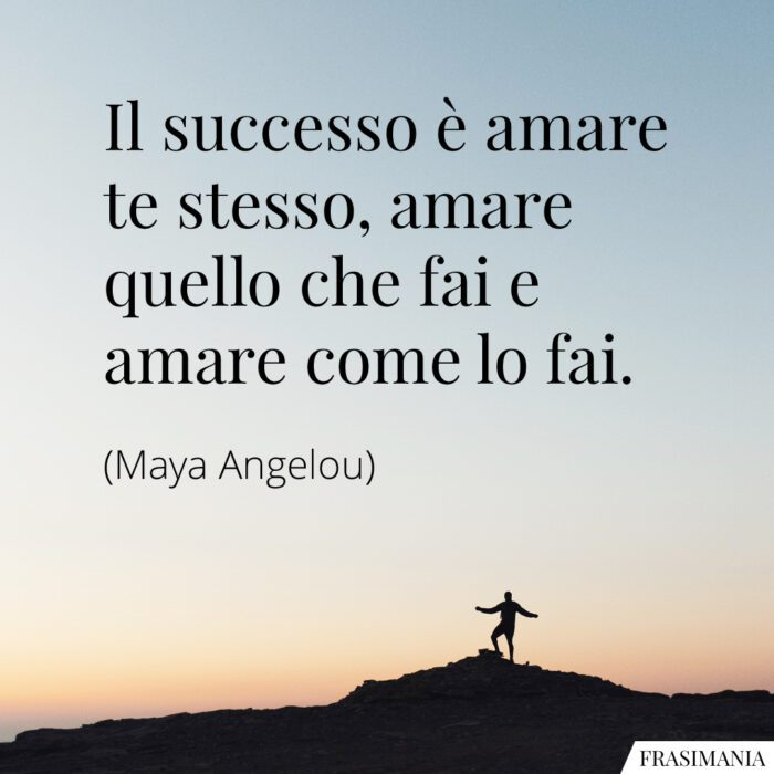 Frasi successo amare te stesso Angelou