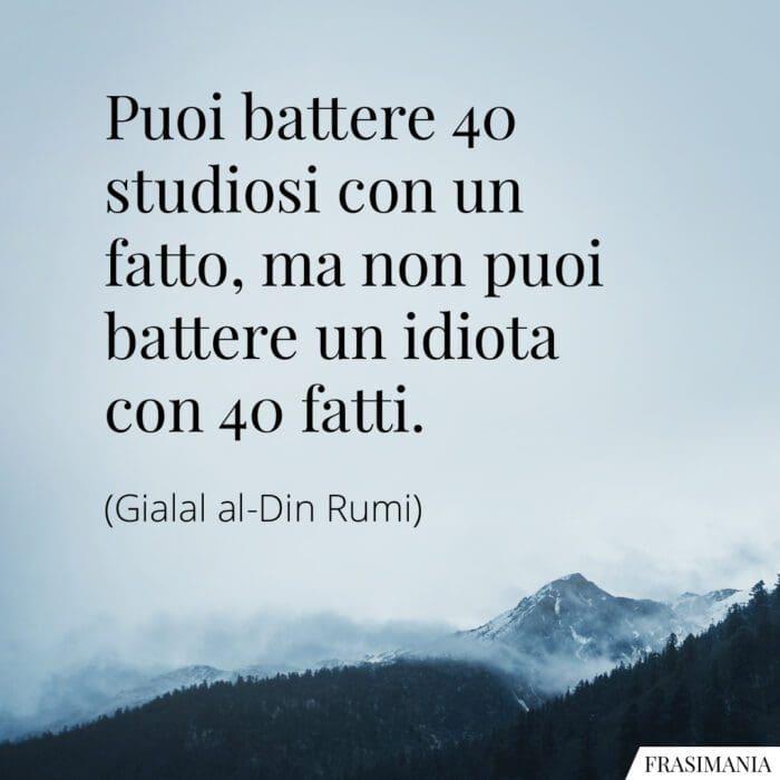 Frasi battere studiosi idiota Rumi