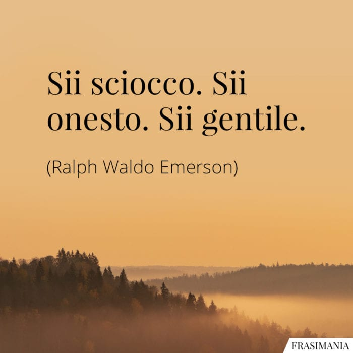 Frasi sciocco onesto gentile Emerson