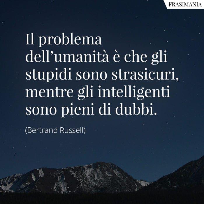 frasi umanità stupidi intelligenti dubbi