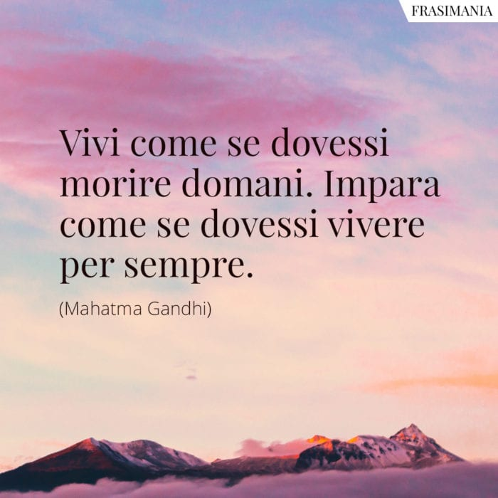 Frasi vivi morire impara Gandhi