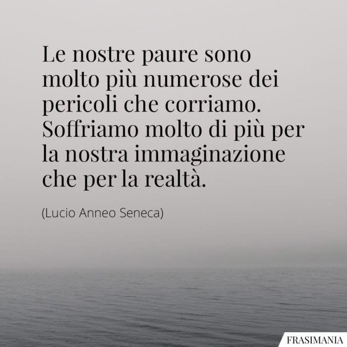 Frasi paure immaginazione realtà Seneca
