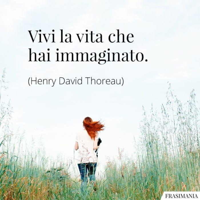 Frasi vita immaginato Thoreau