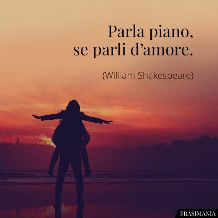 Frasi parla piano amore Shakespeare