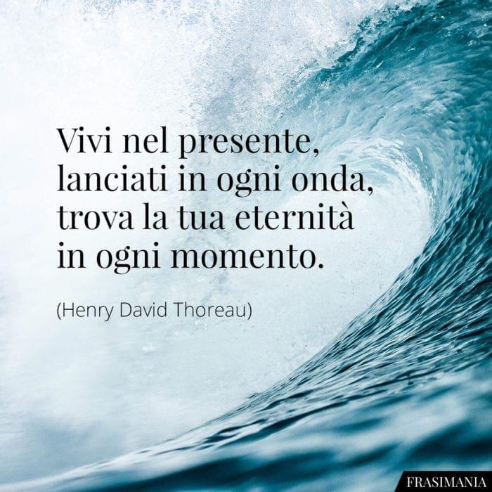 Frasi presente onda eternità Thoreau