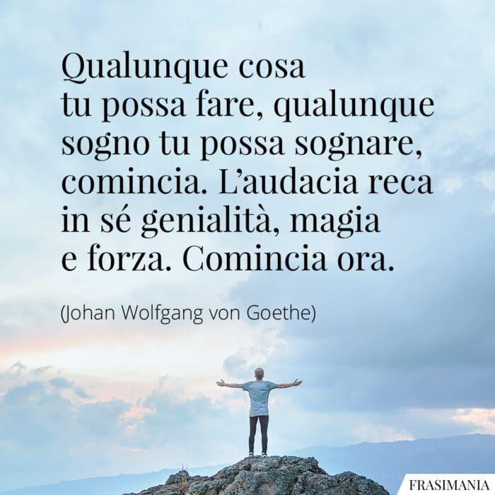 Frasi sogno audacia comincia Goethe