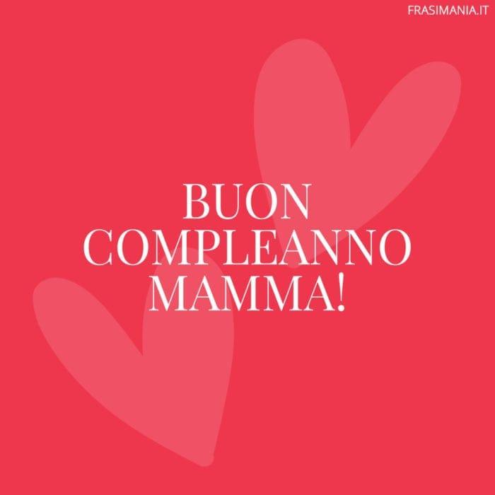 Auguri Mamma Compleanno Lettera.Frasi Di Auguri Di Buon Compleanno Per La Mamma Le 50 Piu Belle