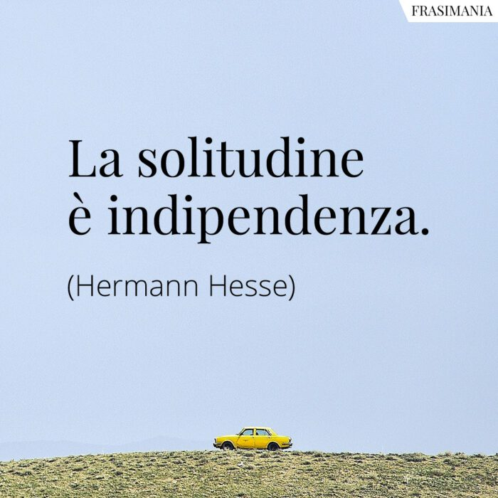 Frasi solitudine indipendenza Hesse
