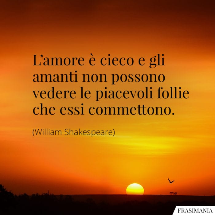 Frasi amore cieco follie Shakespeare