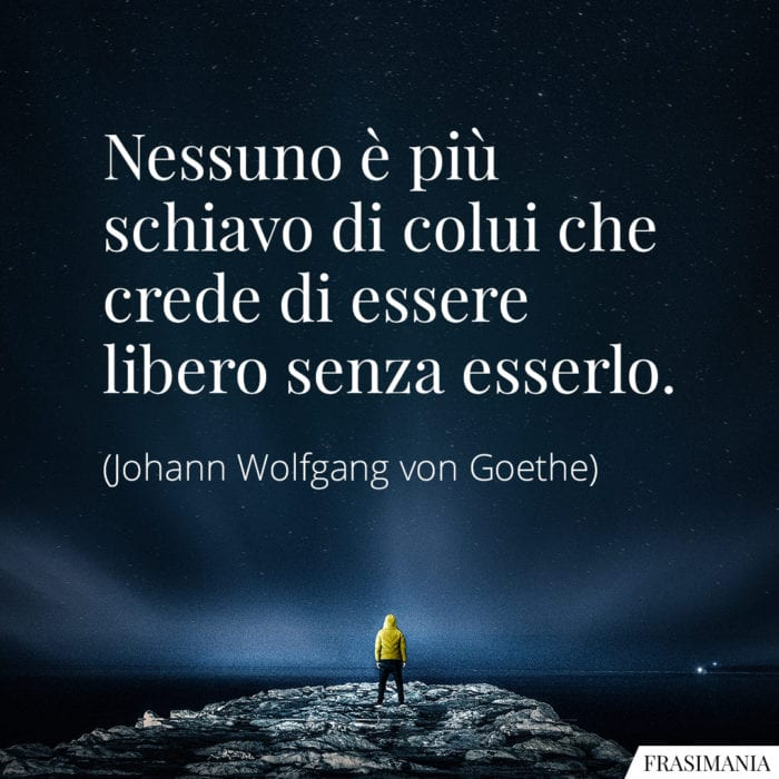 Frasi schiavo libero Goethe