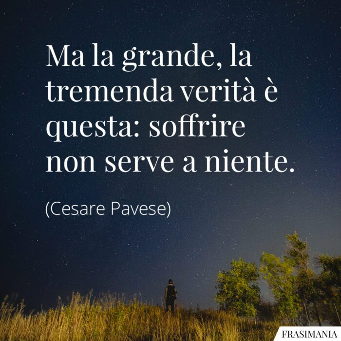 Frasi soffrire non serve Pavese