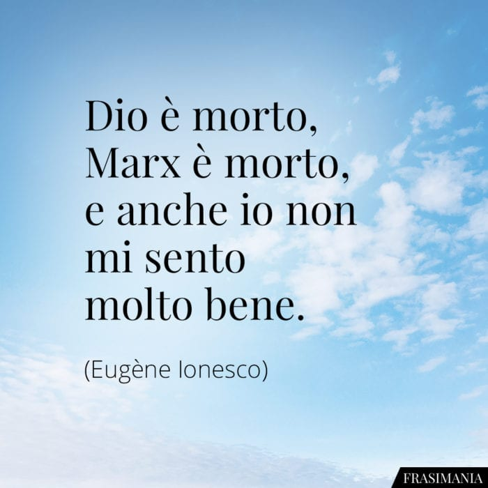 Frasi Dio morto Marx morto io Ionesco