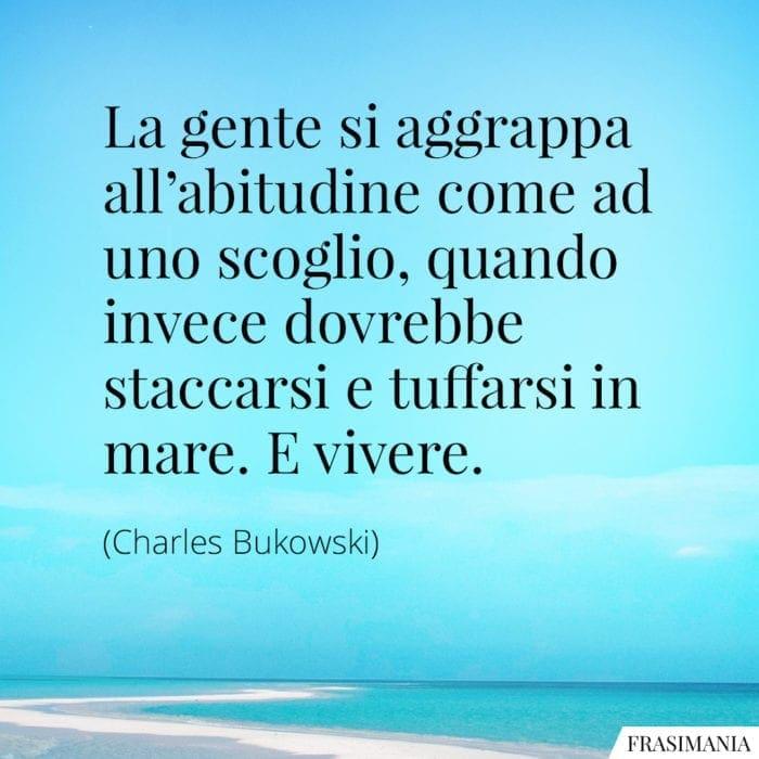 Frasi abitudine vivere Bukowski