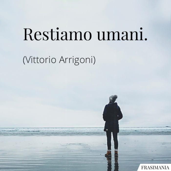 Frasi restiamo umani Arrigoni