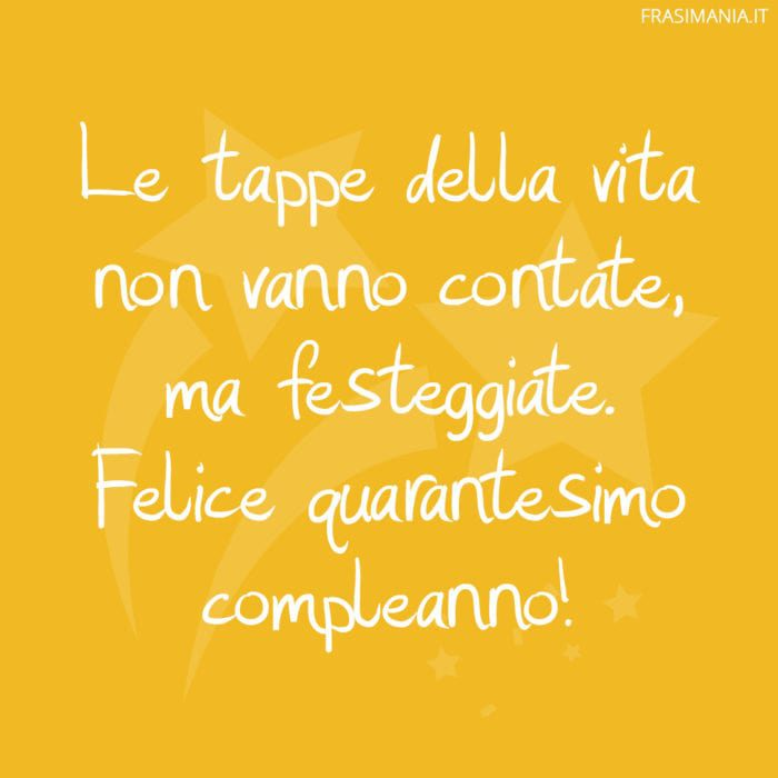 Frasi compleanno 40 anni tappe