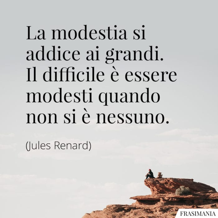 Frasi modestia grandi nessuno Renard