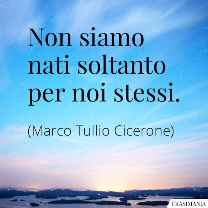 Frasi nati noi stessi Cicerone