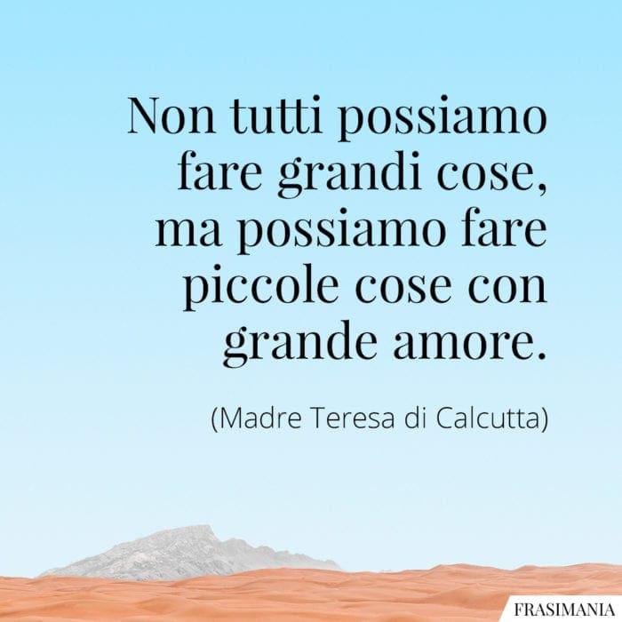 Frasi grandi cose grande amore Madre Teresa