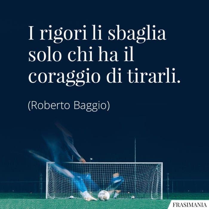 Frasi rigori coraggio Baggio