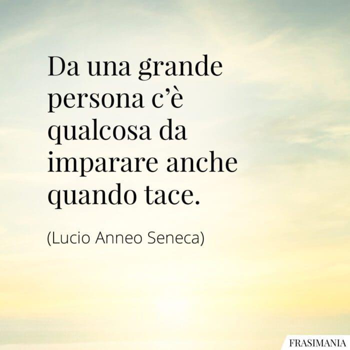 Frasi grande persona tace Seneca