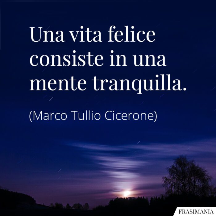 Frasi vita felice mente tranquilla Cicerone